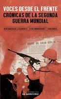 Voces desde el frente: Crónicas de la Segunda Guerra Mundial - Elisa Mönckeberg Infante, Juan Ignacio De la Carrera San Román, Fabio Neri San Román