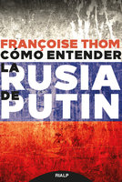 Cómo entender la Rusia de Putin - Françoise Thom