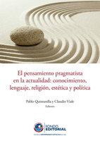 El pensamiento pragmatista en la actualidad - Pablo Quintanilla, Claudio Viale