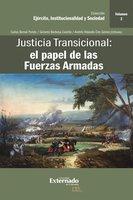 Justicia Transicional: el papel de las Fuerzas Armadas - Carlos Bernal Pulido, Gerardo Barbosa Castillo, Andrés Rolando Ciro Gómez