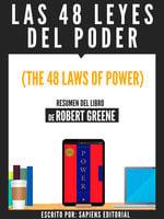 Las 48 Leyes Del Poder (The 48 Laws Of Power) - Resumen Del Libro De Robert Greene - Sapiens Editorial