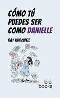 Cómo Tú puedes ser como Danielle - Ray Kurzweil
