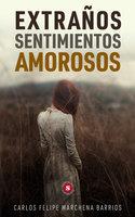 Extraños sentimientos amorosos - Carlos Felipe Marchena Barrios