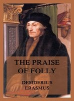 The Praise of Folly - Desiderius Erasmus