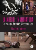 La muerte en miniatura - María G. Valero