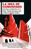 La idea de comunismo - Slavoj Žižek, Alex Taek-Gwang