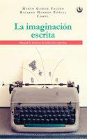 La imaginación escrita - Marco García Falcón, Ricardo Huamán Zúñiga