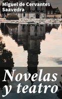 Novelas y teatro - Miguel De Cervantes-Saavedra