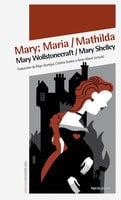 Mary; Maria / Mathilda - Mary Shelley, Mary Wollstonecraft