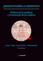 ¿Bioingeniería o medicina? - Jorge L. Tizón, Xavier Clèries, Neri Daurella