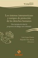 Los sistemas interamericano y europeo de protección de los derechos humanos - Alejandro Saiz Arnaiz, Luis López Guerra