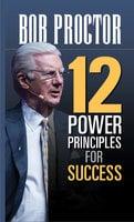 12 Power Principles for Success - Bob Proctor