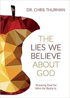 The Lies We Believe about God: Knowing God for Who He Really Is - Chris Thurman