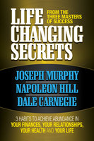 Life Changing Secrets From the Three Masters of Success - Napoleon Hill, Dr. Joseph Murphy, Dale Carnegie