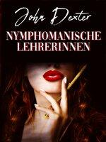 Nymphomanische Lehrerinnen - John Dexter