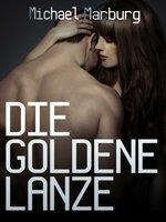 Die goldene Lanze - Michael Marburg