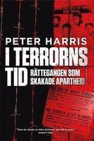 I terrorns tid. Rättegången som skakade apartheid - Peter Harris