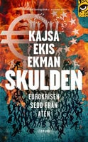 Skulden : Eurokrisen sedd från Aten - Kajsa Ekis Ekman