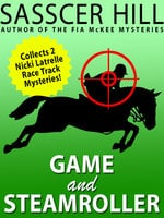 """Game"" and ""Steamroller"": Two Nicki Latrelle Mysteries - Sasscer Hill"