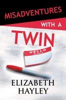 Misadventures with a Twin - Elizabeth Hayley