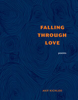 Falling Through Love - Akif Kichloo