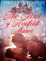 The Secret of Hvidfeldt Manor– An Erotic Christmas Story - Christina Tempest