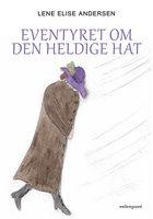 Eventyret om den heldige hat - Lene Elise Andersen