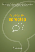 Fagdidaktik i sprogfag - Hanne Leth Andersen,Susana Silvia Fernández,Dorte Fristrup,Birgit Henriksen