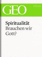 Spiritualität: Brauchen wir Gott? - Geo Magazin, Hanne Tügel