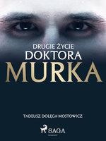 Drugie życie doktora Murka - Tadeusz Dołęga-Mostowicz