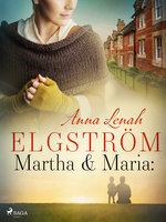 Martha & Maria: noveller - Anna Lenah Elgström