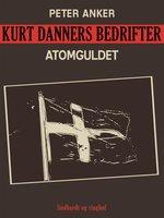 Kurt Danners bedrifter: Atomguldet - Peter Anker
