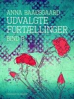Udvalgte fortællinger. Bind 2 - Anna Baadsgaard