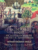 Valdemarstoget - en historisk roman fra det 14. århundrede - Herman Frederik Ewald