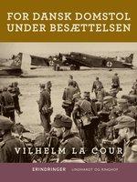 For dansk domstol under besættelsen - Vilhelm La Cour