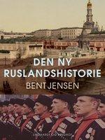 Den ny Ruslandshistorie - Bent Jensen