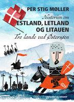 Historien om Estland, Letland og Litauen: Tre lande ved Østersøen - Per Stig Møller