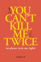 You Can't Kill Me Twice: (So Please Treat Me Right) - Charlyne Yi