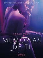 Memorias de ti - Un relato erótico - Sarah Skov