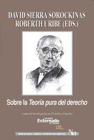 Sobre la teoría pura del derecho - David Sierra Sorockinas, Roberth Uribe
