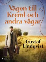 Vägen till Kreml och andra vägar - Gustaf Lindqvist
