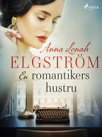En romantikers hustru - Anna Lenah Elgström