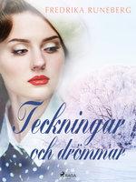 Teckningar och drömmar - Fredrika Runeberg