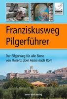 Franziskusweg Pilgerführer: Der Pilgerweg für alle Sinne