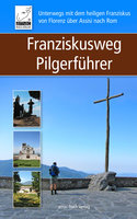 Franziskusweg Pilgerführer - Simone Ochsenkühn, Anton Ochsenkühn
