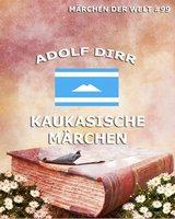 Kaukasische Märchen - Adolf Dirr