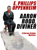 Aaron Rodd, Diviner: A Harvey Grimm Mystery - E. Phillips Oppenheim
