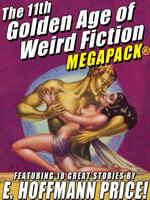 The 11th Golden Age of Weird Fiction Megapack: E. Hoffmann Price - E. Hoffmann Price