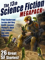 The 13th Science Fiction Megapack - Philip K. Dick, Robert J. Sawyer, Lester del Rey, Fritz Leiber, Jay Lake