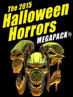 The 2015 Halloween Horrors Megapack - Manly Banister, Fritz Leiber, John Gregory Betancourt, H. B. Fyfe, J. Sheridan